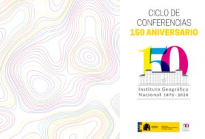 Ciclo de Conferencias 150 aniversario Instituto Geográfico Nacional